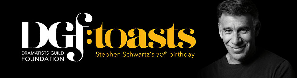 DGF:Toasts - Stephen Schwartz's 70th Birthday